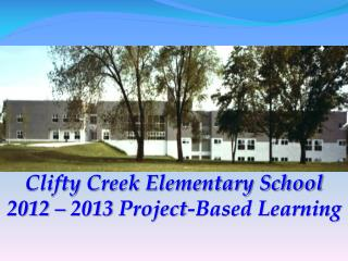 Clifty  Creek Elementary School 2012 – 2013  Project-Based Learning