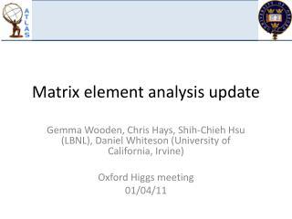 Matrix element analysis update
