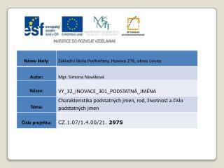 Datum vytvoření : 05.01.2012 Klíčová slova : podstatné jméno, rod, životnost, číslo