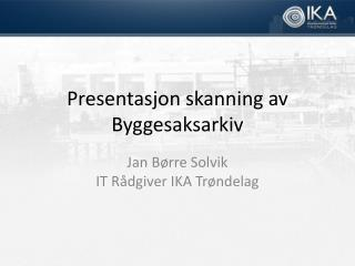 Presentasjon skanning av Byggesaksarkiv