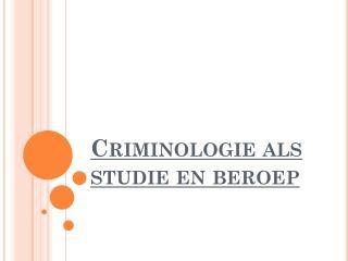 Criminologie als studie en beroep