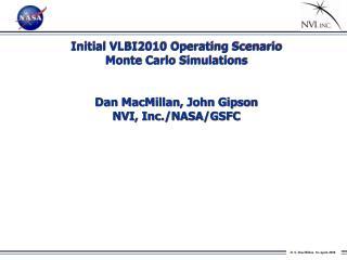 Initial VLBI2010 Operating Scenario Monte  Carlo Simulations  Dan MacMillan,  John Gipson