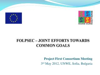 Project First Consortium Meeting 3 rd  May 2012, UNWE, Sofia, Bulgaria
