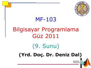 MF-10 3 Bilgisayar Programlama Güz 2011 ( 9 .  Sunu ) ( Yrd . Do ç . Dr.  Deniz  Dal)