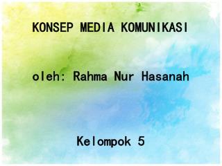 KONSEP MEDIA  KOMUNIKASI oleh :  Rahma Nur Hasanah Kelompok  5