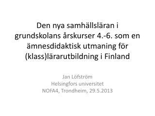 Jan  Löfström Helsingfors universitet NOFA4, Trondheim, 29.5.2013