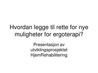 Hvordan legge til rette for nye muligheter for ergoterapi?