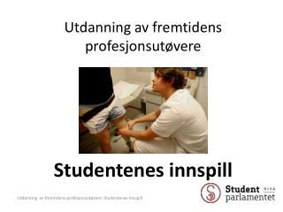 Utdanning av fremtidens profesjonsutøvere Studentenes innspill