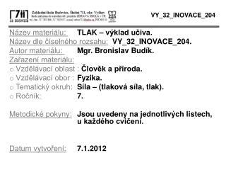 Název materiálu:  TLAK – výklad učiva. Název dle číselného rozsahu: VY_32_INOVACE_204.