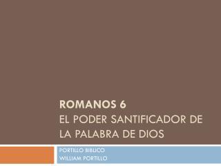 Romanos  6 EL PODER SANTIFICADOR DE LA PALABRA DE DIOS