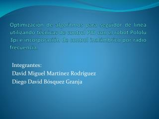 Integrantes: David Miguel Martínez Rodríguez Diego David Bósquez Granja