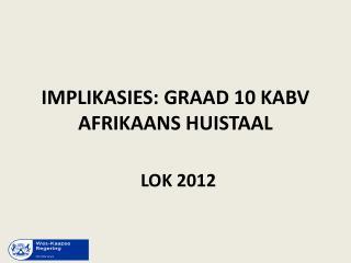 IMPLIKASIES: GRAAD 10 KABV AFRIKAANS HUISTAAL