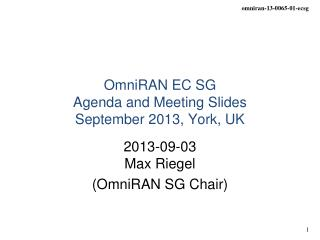 OmniRAN EC SG  Agenda and Meeting Slides September 2013,  York, UK