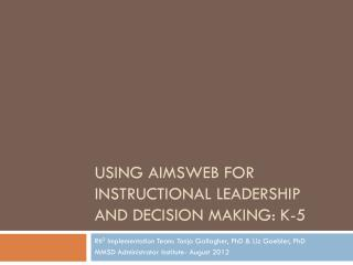 Using AIMSweb for instructional leadership and decision making: K-5