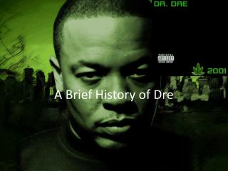 A Brief History of Dre