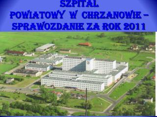 Szpital Powiatowy  w  Chrzanowie – sprawozdanie za rok 2011