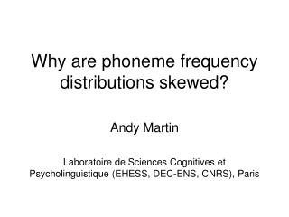 Why are phoneme frequency distributions skewed
