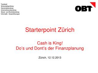 Starterpoint Zürich Cash  is  King! Do's  und  Dont's  der Finanzplanung Zürich, 12.12.2013