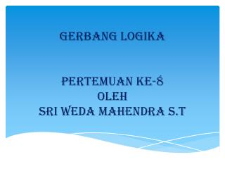 GERBANG LOGIKA pertemuan ke - 8 oleh Sri  Weda Mahendra  S.T
