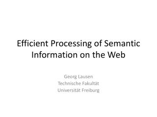 Efficient  Processing  of Semantic  Information on  the  Web