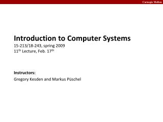Introduction to Computer Systems 15-213/18-243, spring 2009 11 th  Lecture, Feb. 17 th
