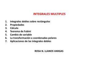 INTEGRALES MULTIPLES Integrales dobles sobre  rectàngulos Propiedades Càlculo Teorema de  Fubini