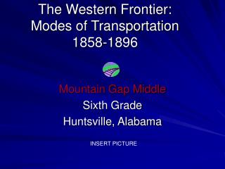 The Western Frontier: Modes of Transportation 1858-1896