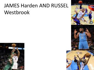 JAMES Harden AND RUSSEL Westbrook