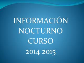 INFORMACIÓN NOCTURNO CURSO 2014 2015