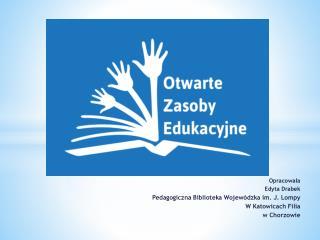 Opracowała  Edyta Drabek Pedagogiczna Biblioteka Wojewódzka im. J. Lompy W Katowicach Filia