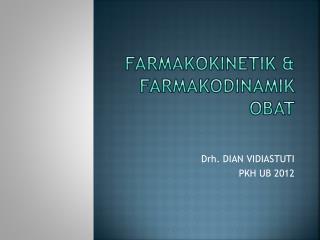 FARMAKOKINETIK & FARMAKODINAMIK OBAT