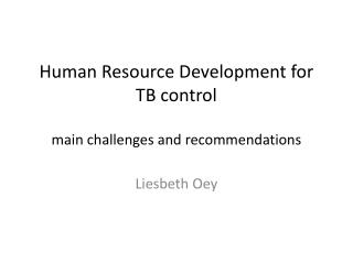 Human Resource Development for TB control main challenges and recommendations