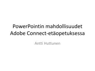 PowerPointin mahdollisuudet Adobe  Connect-etäopetuksessa