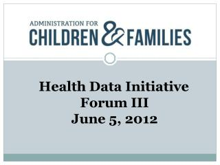 Health Data Initiative Forum III June 5, 2012