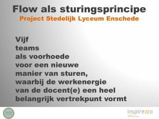 Flow  als sturingsprincipe  Project  Stedelijk Lyceum Enschede