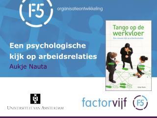 Een psychologische kijk  op arbeidsrelaties Aukje Nauta