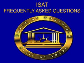 ISAT  FREQUENTLY ASKED QUESTIONS