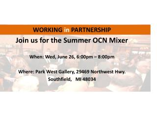 Join us for the Summer OCN Mixer When: Wed, June 26, 6:00pm – 8:00pm
