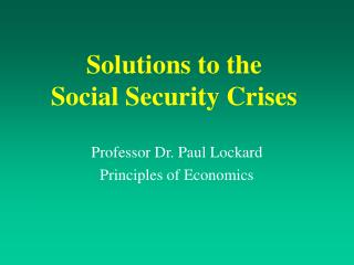 Solutions to the  Social Security Crises