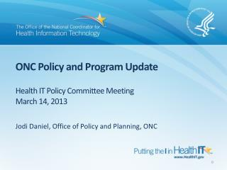 ONC Policy and Program Update Health IT Policy Committee Meeting March 14, 2013