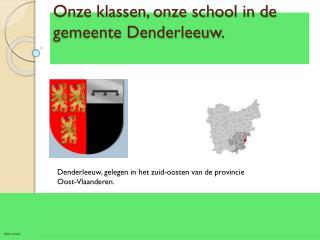 Onze  klassen, onze  school in de gemeente Denderleeuw.
