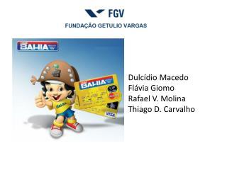 Dulcídio  Macedo Flávia  Giomo Rafael V. Molina Thiago D. Carvalho