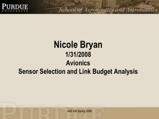 Nicole Bryan 1/31/2008 Avionics Sensor Selection and  Link Budget  Analysis