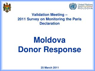 Validation Meeting –  2011 Survey on Monitoring the Paris Declaration  Moldova  Donor Response