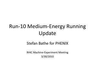 Run-10 Medium-Energy Running Update