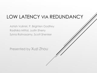 Low latency  via  redundancy
