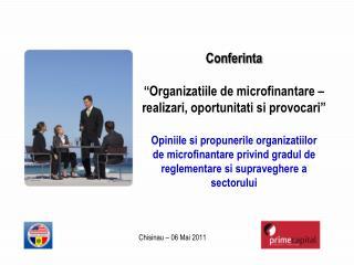 """Conferinta """"Organizatiile de microfinantare –  realizari, oportunitati si provocari"""""""