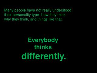 Everybody  thinks  differently.