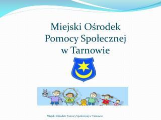 Miejski Ośrodek  Pomocy Społecznej  w Tarnowie