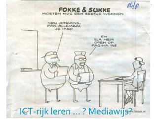 ICT-rijk leren … ?  M ediawijs?